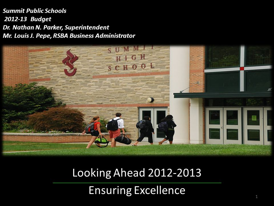 Looking Ahead 2012-2013 Ensuring Excellence Looking Ahead 2012-2013 Ensuring Excellence 1 Summit Public Schools 2012-13 Budget Dr.