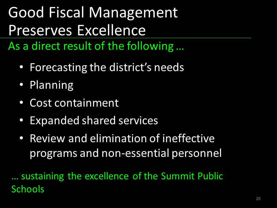 Forecasting the districts needs Planning Cost containment Expanded shared services Review and elimination of ineffective programs and non-essential personnel 26 … sustaining the excellence of the Summit Public Schools Good Fiscal Management Preserves Excellence As a direct result of the following …