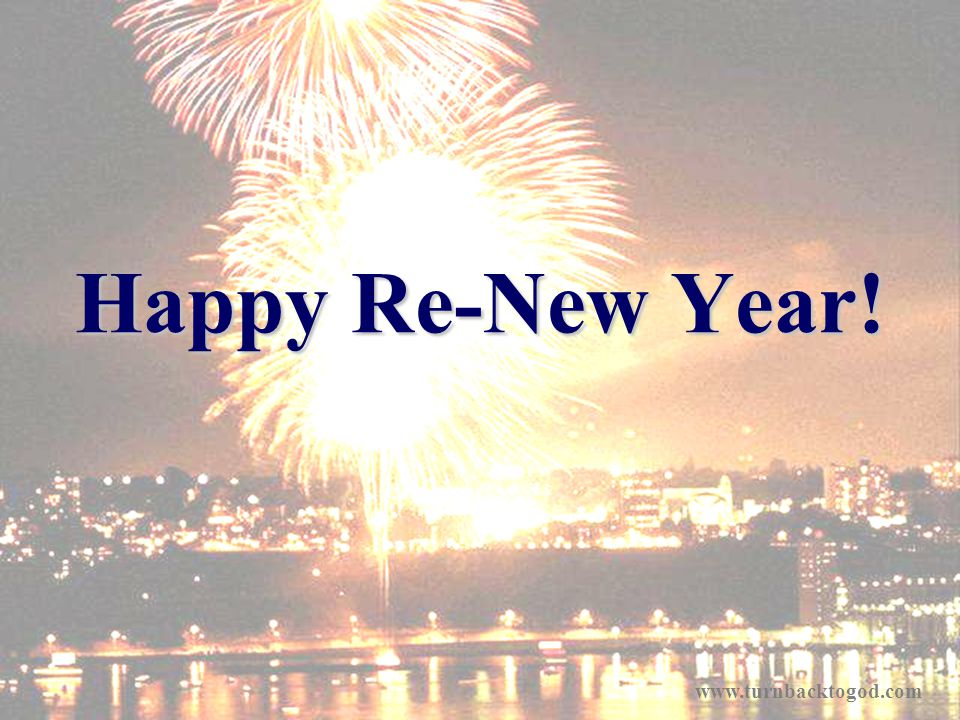 Happy Re-New Year! www.turnbacktogod.com