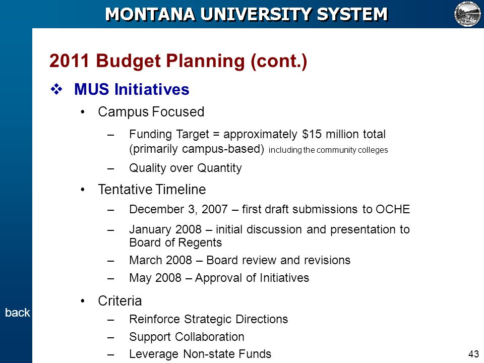 43 2011 Budget Planning (cont.) MUS Initiatives Campus Focused –Funding Target = approximately $15 million total (primarily campus-based) including th