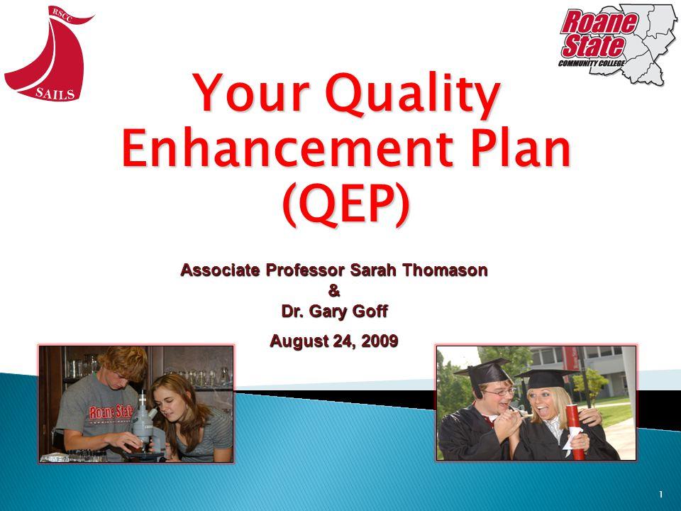 1 Your Quality Enhancement Plan (QEP) Associate Professor Sarah Thomason & Dr.