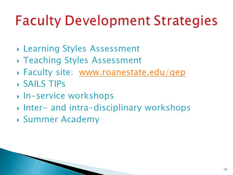 Learning Styles Assessment Teaching Styles Assessment Faculty site: www.roanestate.edu/qepwww.roanestate.edu/qep SAILS TIPs In-service workshops Inter- and intra-disciplinary workshops Summer Academy 10