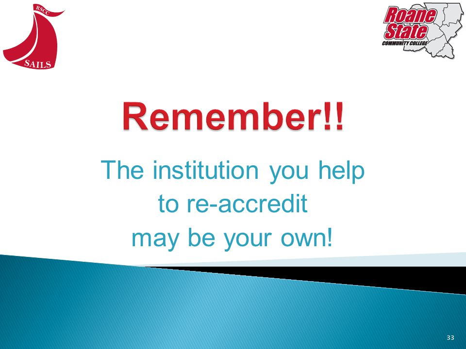 The institution you help to re-accredit may be your own! 33