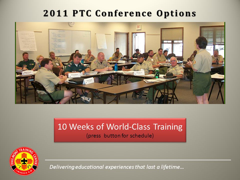 2011 PTC Conference Options 10 Weeks of World-Class Training (press button for schedule) 10 Weeks of World-Class Training (press button for schedule)