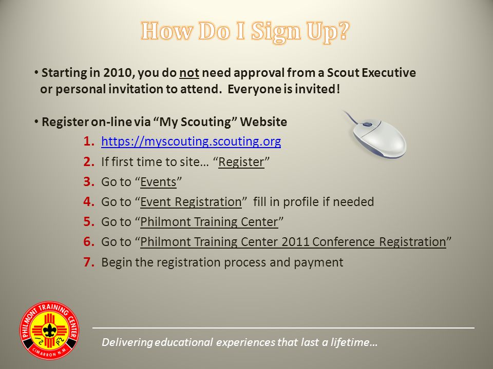 Starting in 2010, you do not need approval from a Scout Executive or personal invitation to attend. Everyone is invited! Register on-line via My Scout