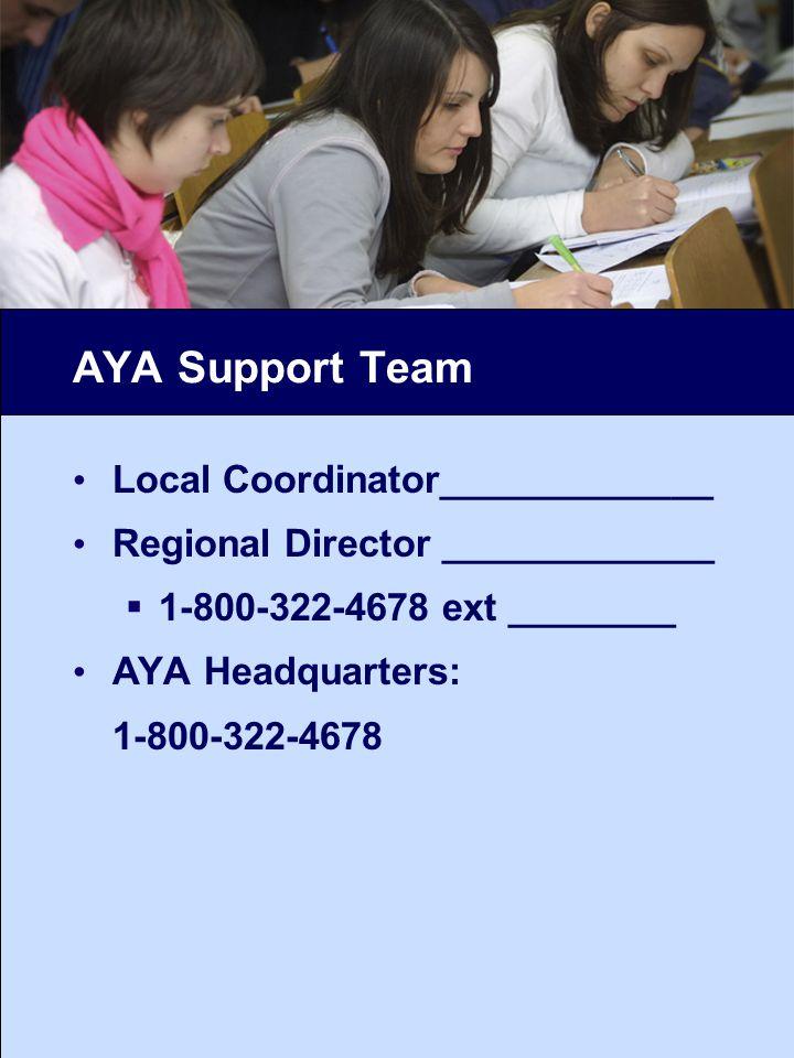 AYA Support Team Local Coordinator_____________ Regional Director _____________ 1-800-322-4678 ext ________ AYA Headquarters: 1-800-322-4678