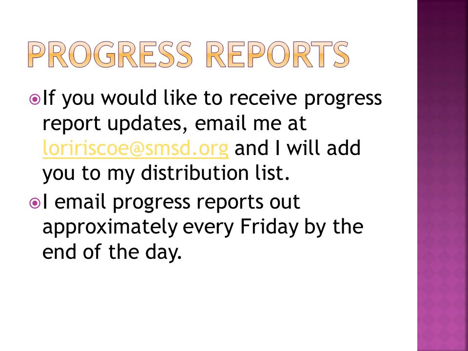 If you would like to receive progress report updates, email me at loririscoe@smsd.org and I will add you to my distribution list. loririscoe@smsd.org