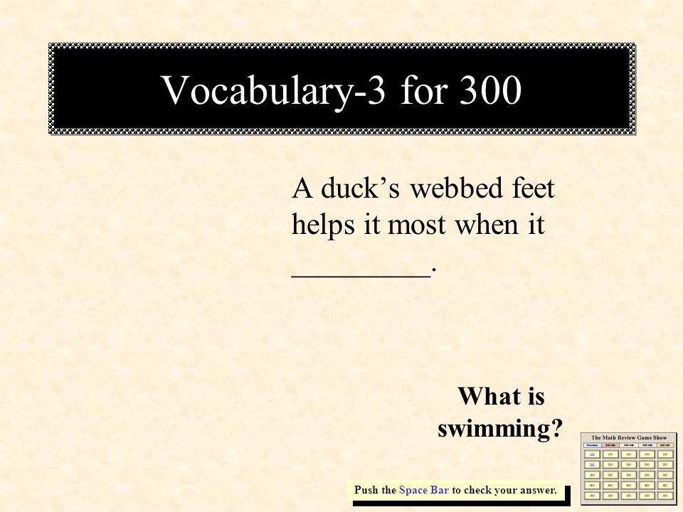 Vocabulary-3 for 300 A ducks webbed feet helps it most when it _________.