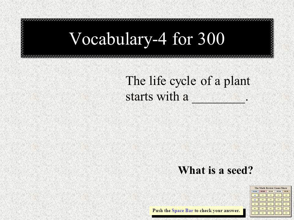 Vocabulary-4 for 300 The life cycle of a plant starts with a ________.