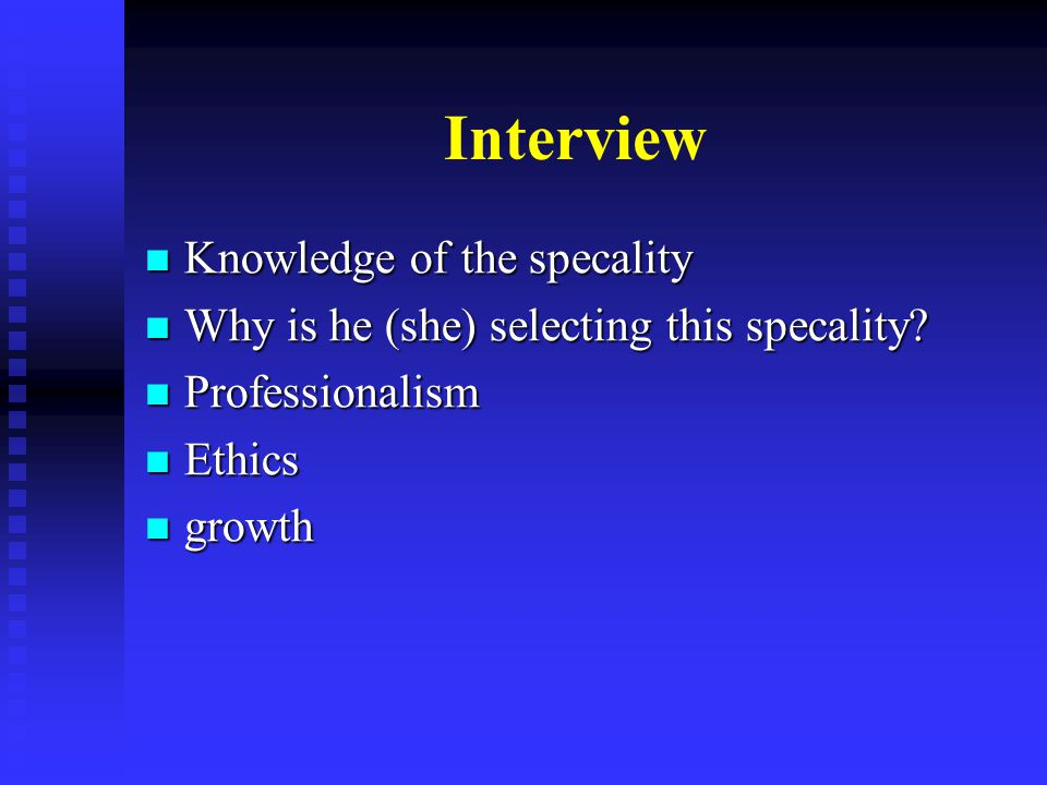 Interview Knowledge of the specality Knowledge of the specality Why is he (she) selecting this specality.