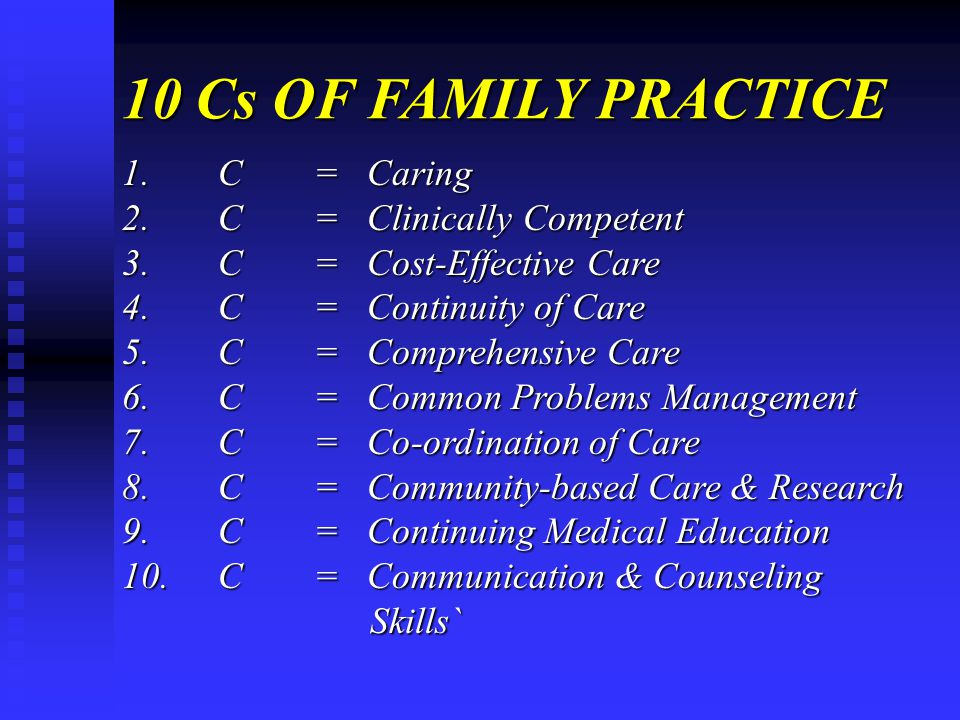 10 Cs OF FAMILY PRACTICE 1.C= Caring 2.C= Clinically Competent 3.C= Cost-Effective Care 4.