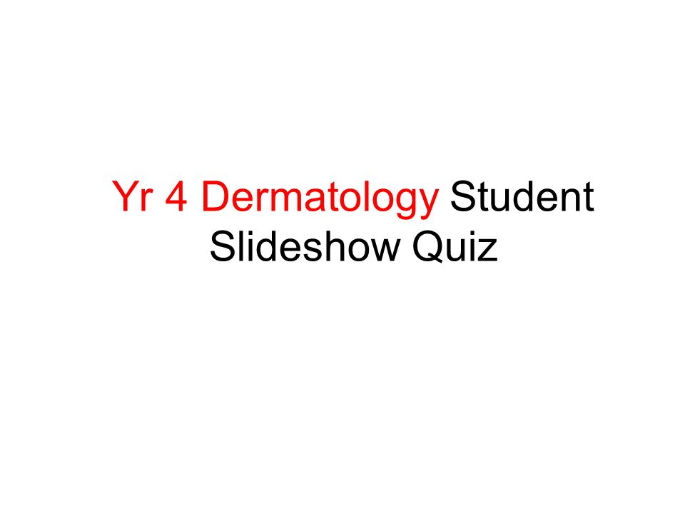 Yr 4 Dermatology Student Slideshow Quiz