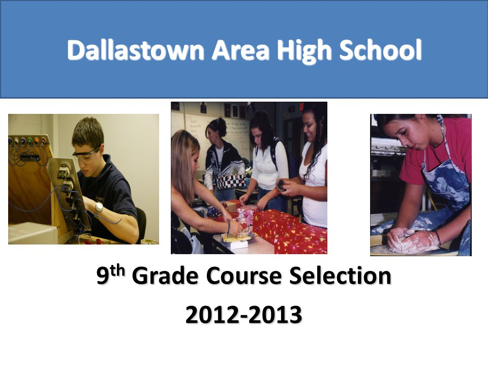 Dallastown Area High School 9 th Grade Course Selection 2012-2013
