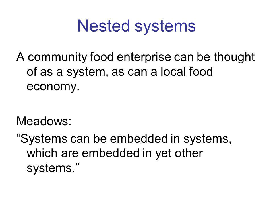 Nested systems A community food enterprise can be thought of as a system, as can a local food economy.