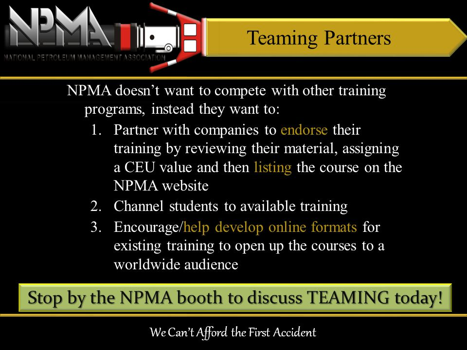 Teaming Partners NPMA doesnt want to compete with other training programs, instead they want to: 1.Partner with companies to endorse their training by