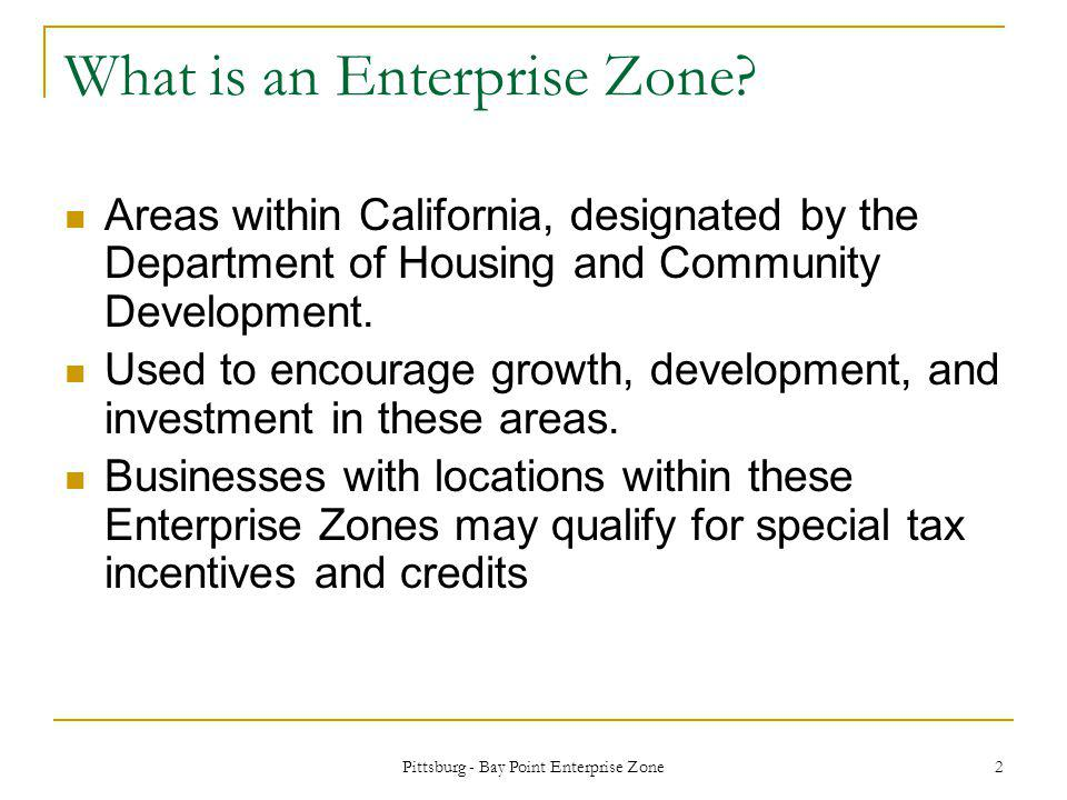Pittsburg - Bay Point Enterprise Zone 2 What is an Enterprise Zone.