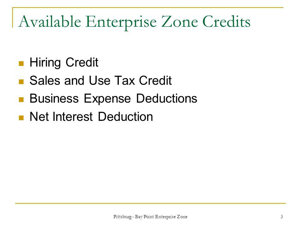 Pittsburg - Bay Point Enterprise Zone 3 Available Enterprise Zone Credits Hiring Credit Sales and Use Tax Credit Business Expense Deductions Net Interest Deduction