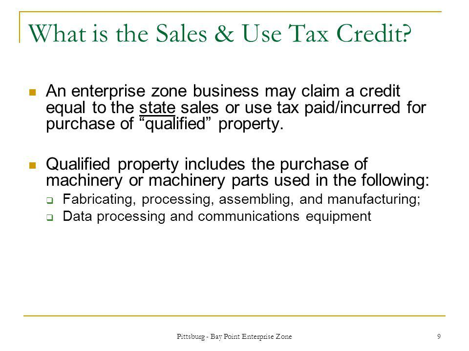 Pittsburg - Bay Point Enterprise Zone 9 What is the Sales & Use Tax Credit.