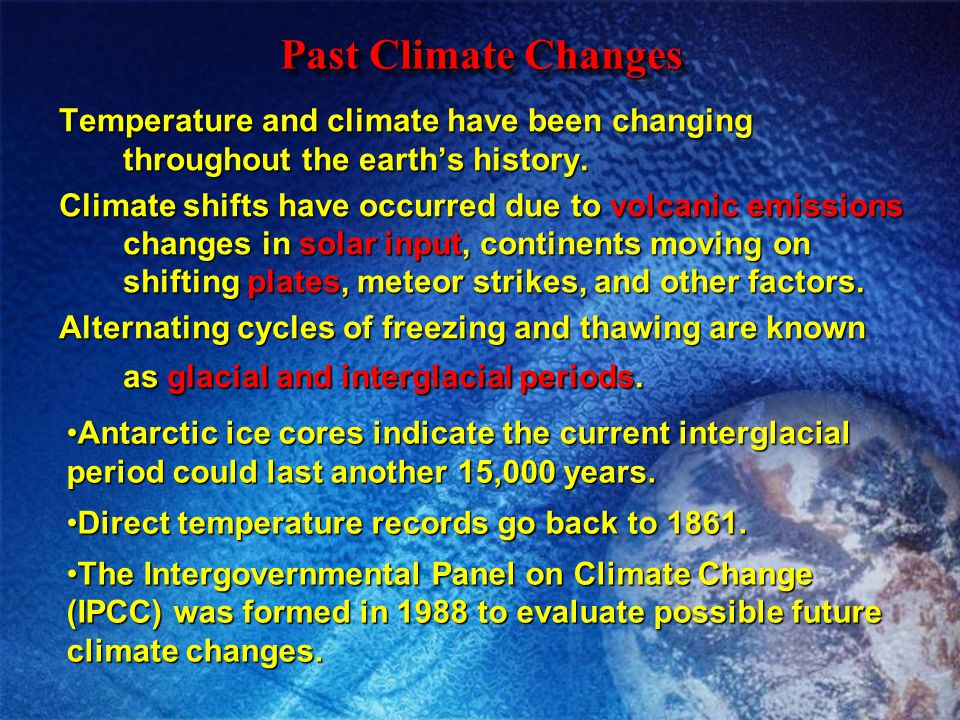 Temperature and climate have been changing throughout the earths history. Climate shifts have occurred due to volcanic emissions changes in solar inpu