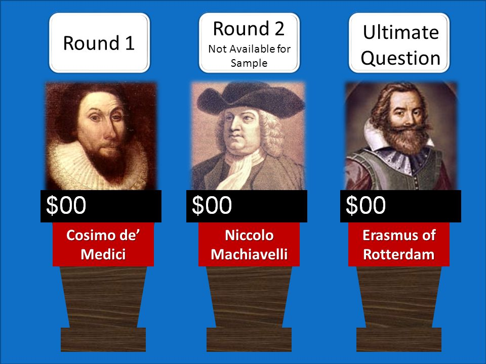 Round 1 Ultimate Question Cosimo de Medici Erasmus of Rotterdam Niccolo Machiavelli Scores can be changed manually in Slide Show mode.