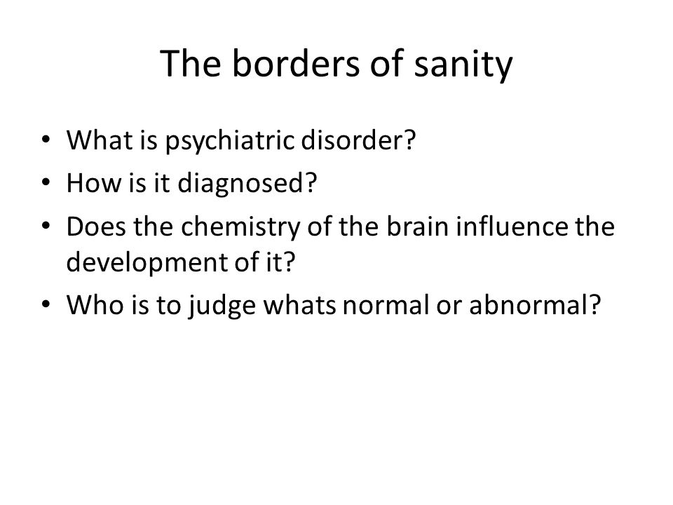 The borders of sanity What is psychiatric disorder.