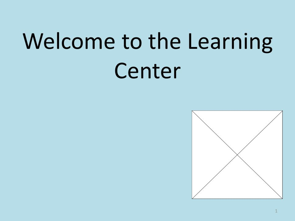 Welcome to the Learning Center 1