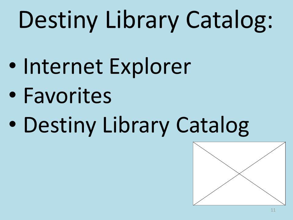 11 Destiny Library Catalog: Internet Explorer Favorites Destiny Library Catalog