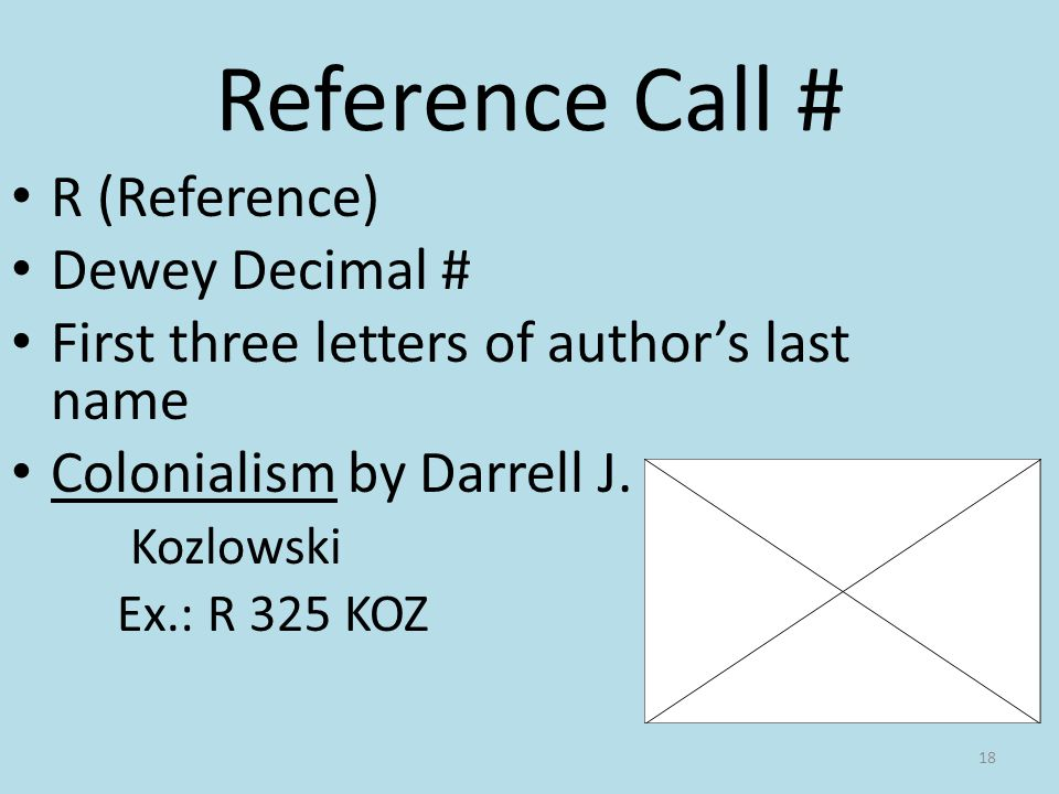 Reference Call # R (Reference) Dewey Decimal # First three letters of authors last name Colonialism by Darrell J.