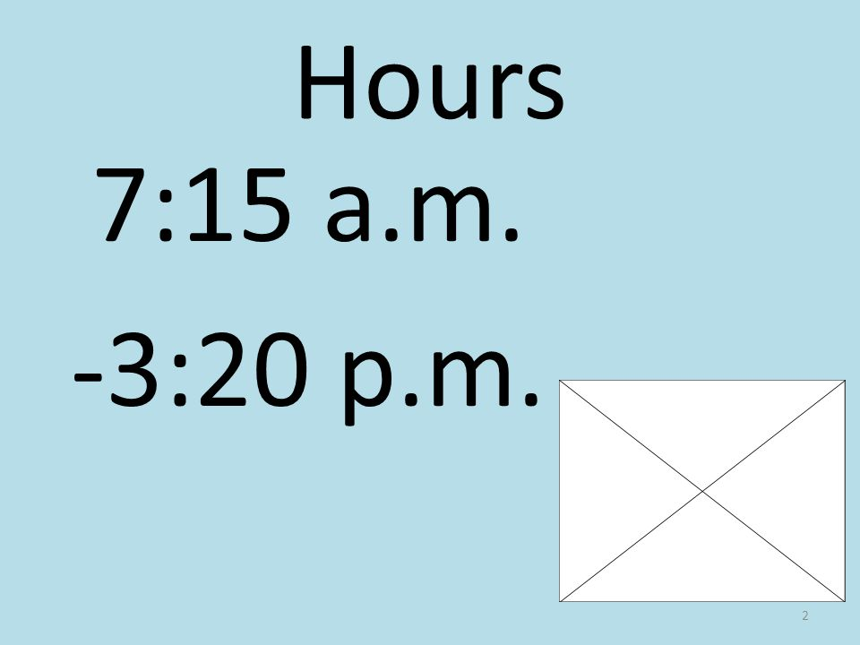 Hours 7:15 a.m. -3:20 p.m. 2