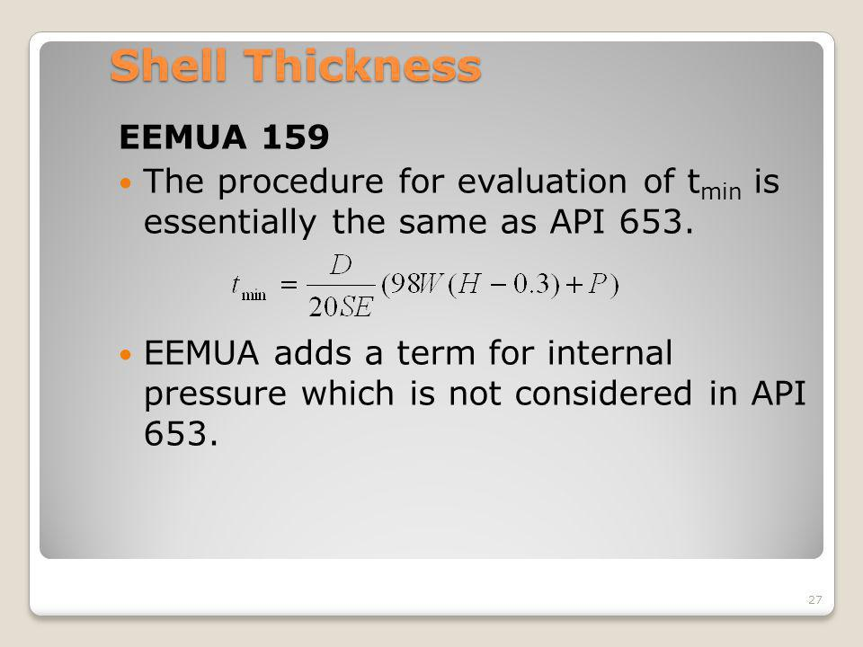 Shell Thickness EEMUA 159 The procedure for evaluation of t min is essentially the same as API 653. EEMUA adds a term for internal pressure which is n