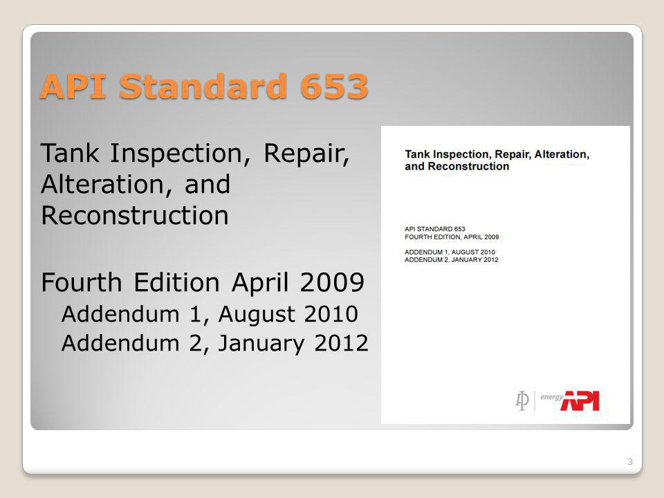API Standard 653 Tank Inspection, Repair, Alteration, and Reconstruction Fourth Edition April 2009 Addendum 1, August 2010 Addendum 2, January 2012 3
