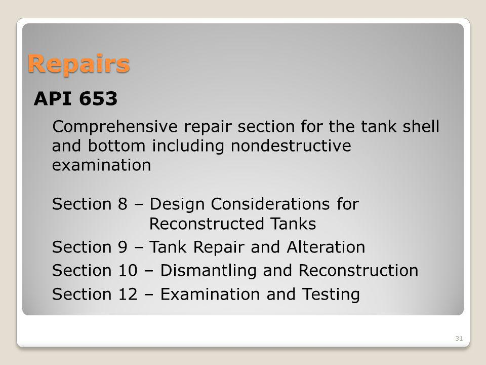 Repairs API 653 Comprehensive repair section for the tank shell and bottom including nondestructive examination Section 8 – Design Considerations for