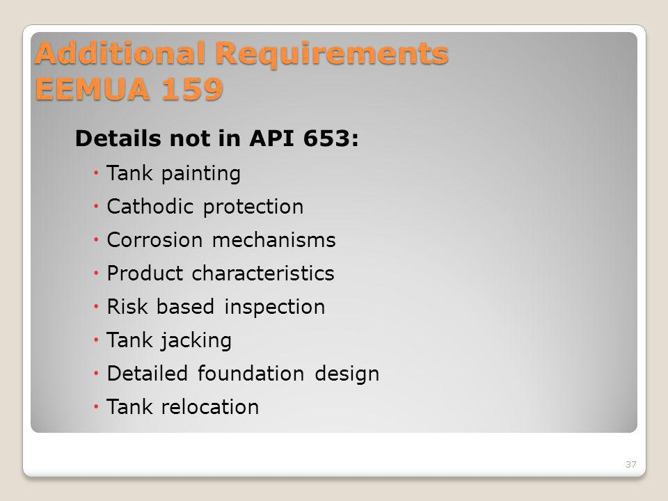 Additional Requirements EEMUA 159 Details not in API 653: Tank painting Cathodic protection Corrosion mechanisms Product characteristics Risk based in
