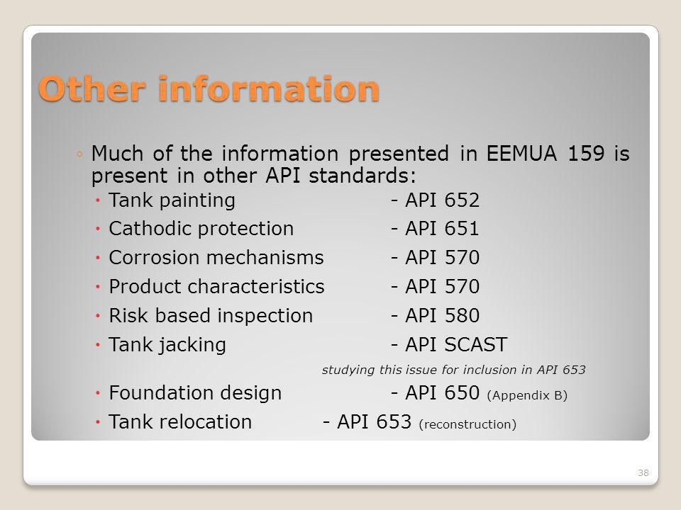 Other information Much of the information presented in EEMUA 159 is present in other API standards: Tank painting- API 652 Cathodic protection- API 65