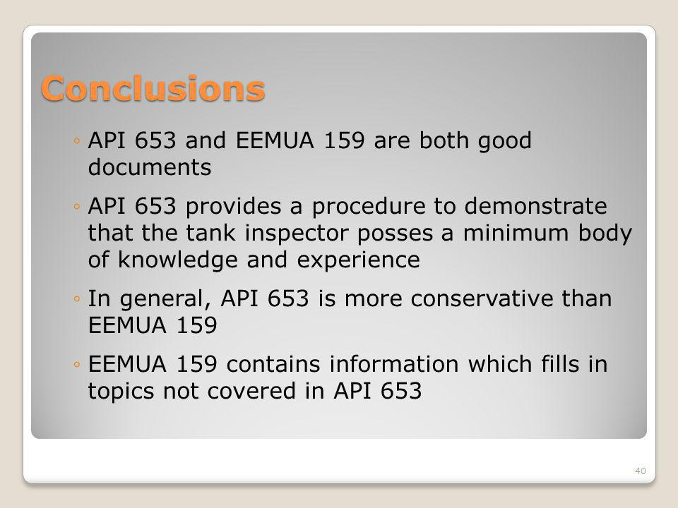 Conclusions API 653 and EEMUA 159 are both good documents API 653 provides a procedure to demonstrate that the tank inspector posses a minimum body of