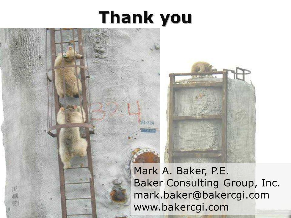 Thank you Mark A. Baker, P.E. Baker Consulting Group, Inc. mark.baker@bakercgi.com www.bakercgi.com
