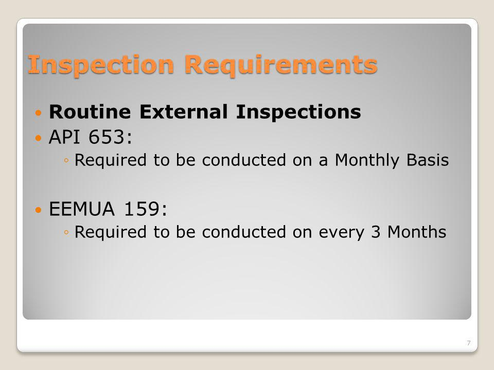 Inspection Requirements Routine External Inspections API 653: Required to be conducted on a Monthly Basis EEMUA 159: Required to be conducted on every