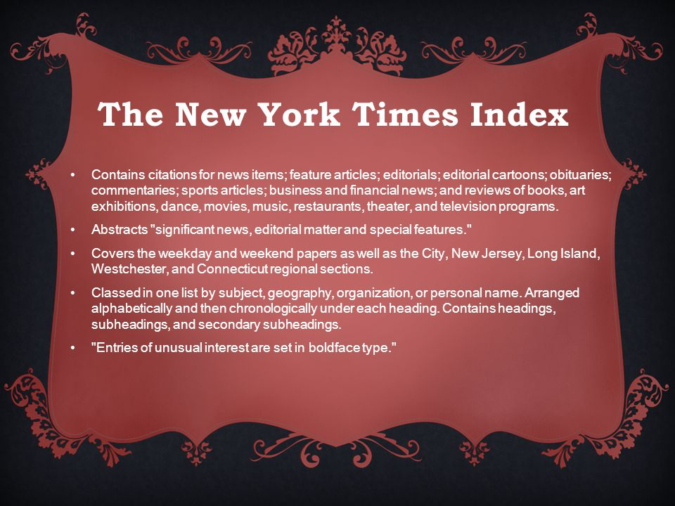 Contains citations for news items; feature articles; editorials; editorial cartoons; obituaries; commentaries; sports articles; business and financial news; and reviews of books, art exhibitions, dance, movies, music, restaurants, theater, and television programs.