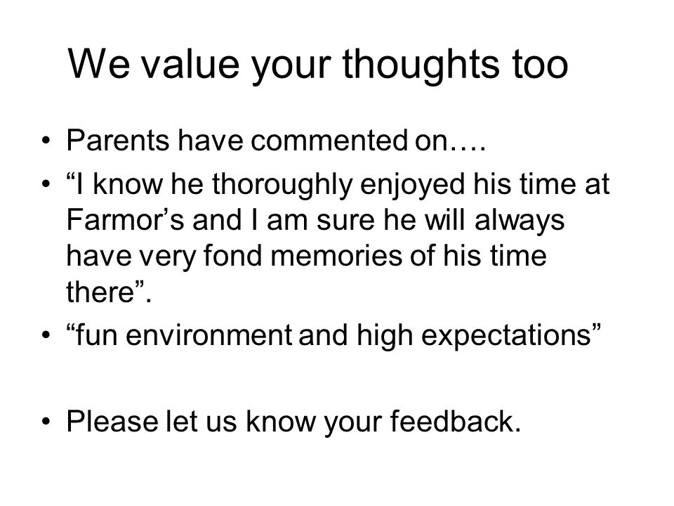 We value your thoughts too Parents have commented on…. I know he thoroughly enjoyed his time at Farmors and I am sure he will always have very fond me