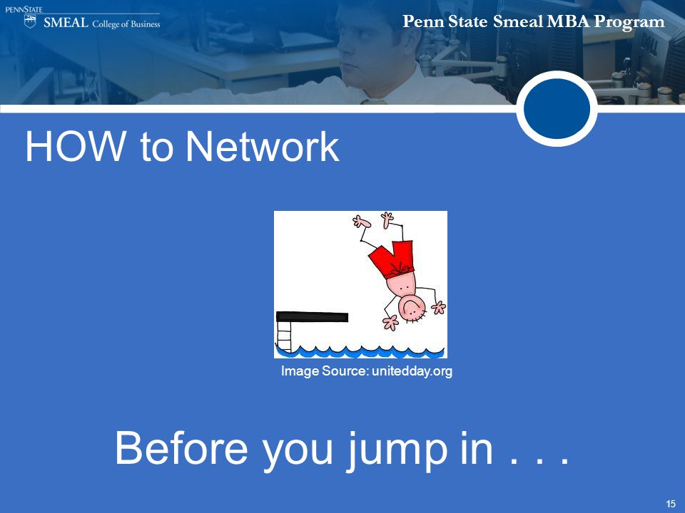 Penn State Smeal MBA Program 15 HOW to Network Before you jump in... Image Source: unitedday.org