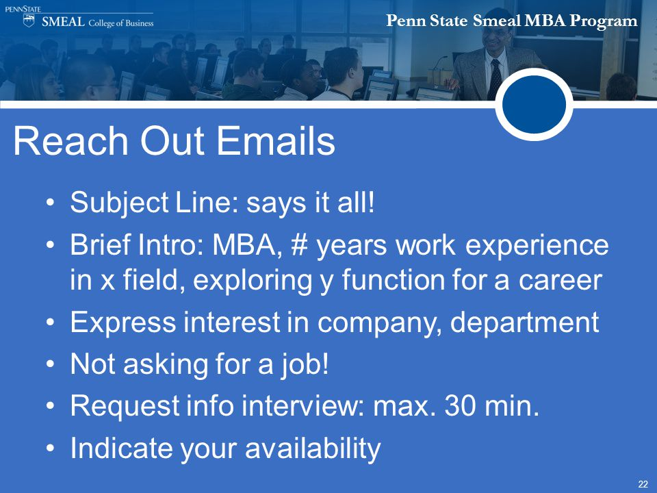 Penn State Smeal MBA Program 22 Reach Out Emails Subject Line: says it all! Brief Intro: MBA, # years work experience in x field, exploring y function