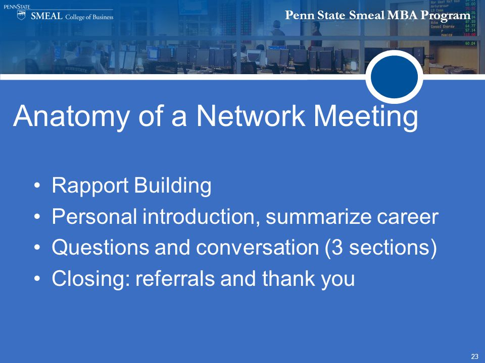 Penn State Smeal MBA Program 23 Anatomy of a Network Meeting Rapport Building Personal introduction, summarize career Questions and conversation (3 se