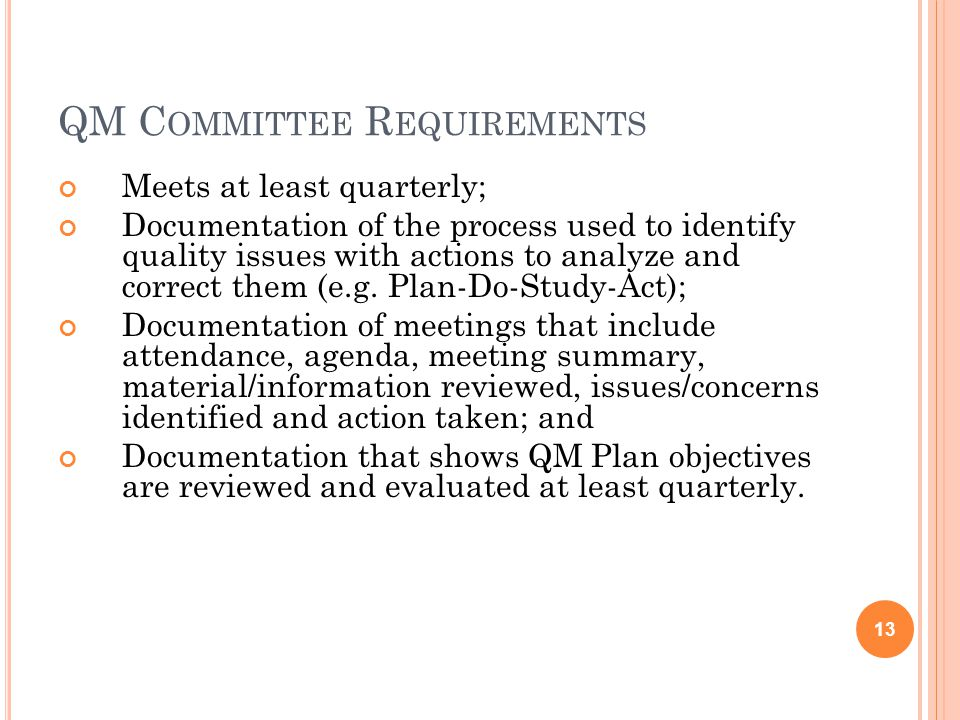 QM C OMMITTEE R EQUIREMENTS Meets at least quarterly; Documentation of the process used to identify quality issues with actions to analyze and correct them (e.g.