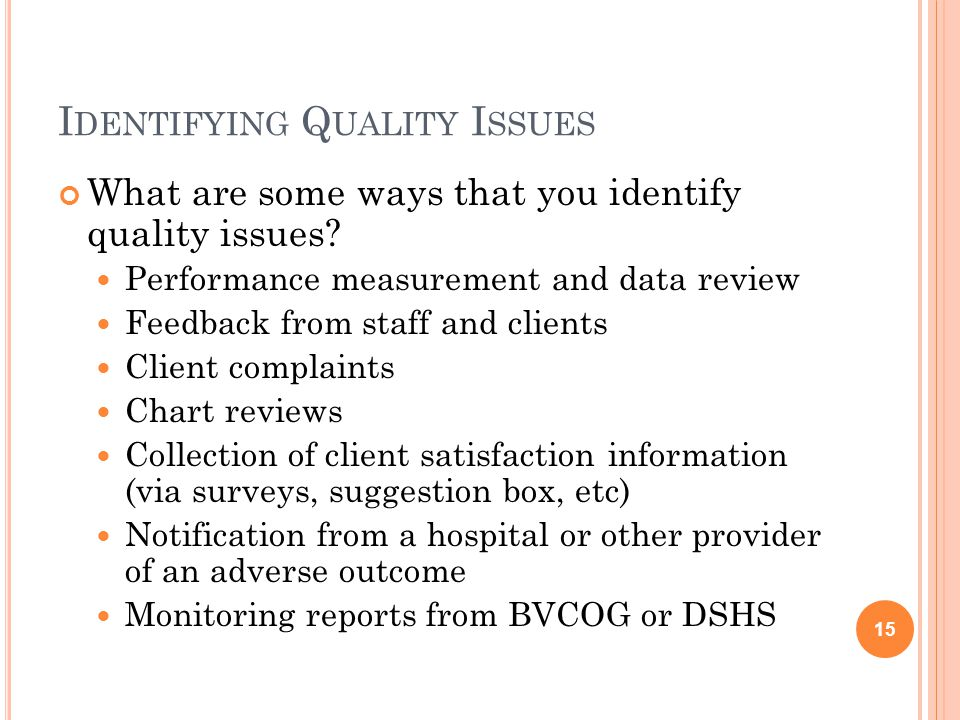 I DENTIFYING Q UALITY I SSUES What are some ways that you identify quality issues.