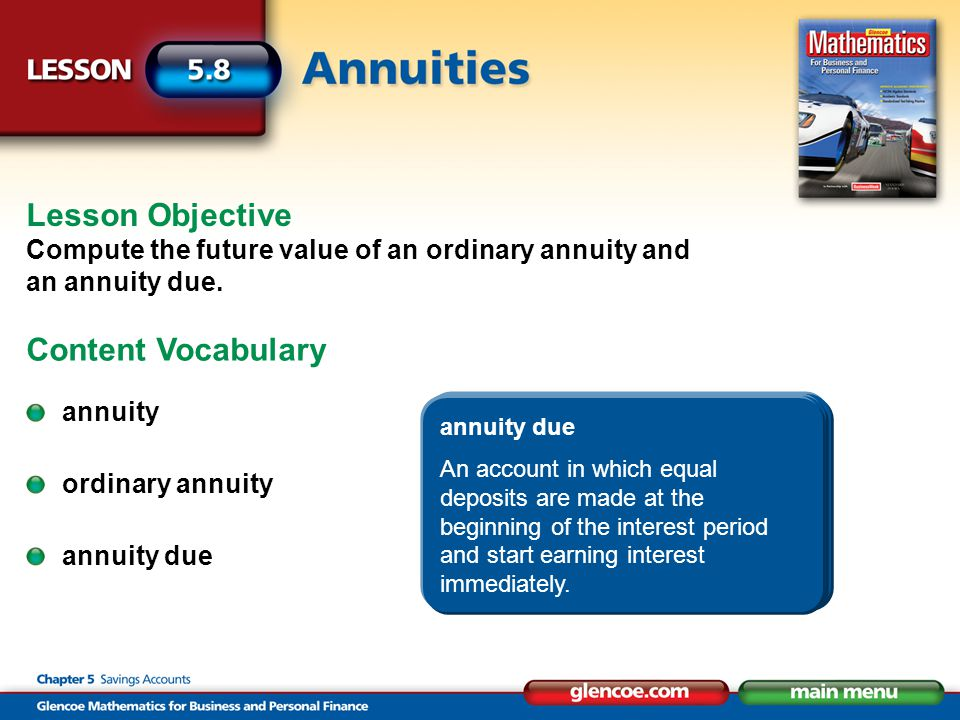 annuity An account into which someone deposits an equal amount of money at equal periods or equal intervals of time. Lesson Objective Compute the futu