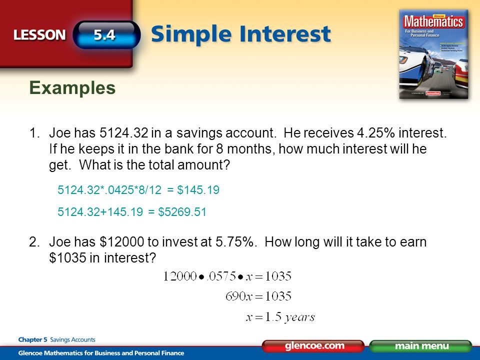 Examples 1.Joe has 5124.32 in a savings account. He receives 4.25% interest.