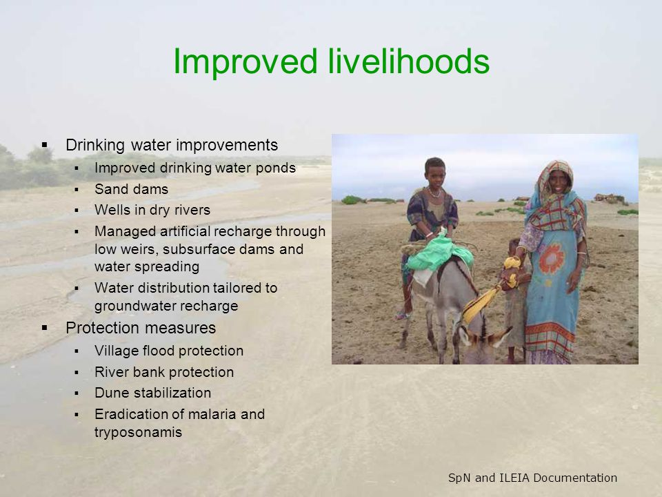 SpN and ILEIA Documentation Improved livelihoods Drinking water improvements Improved drinking water ponds Sand dams Wells in dry rivers Managed artif