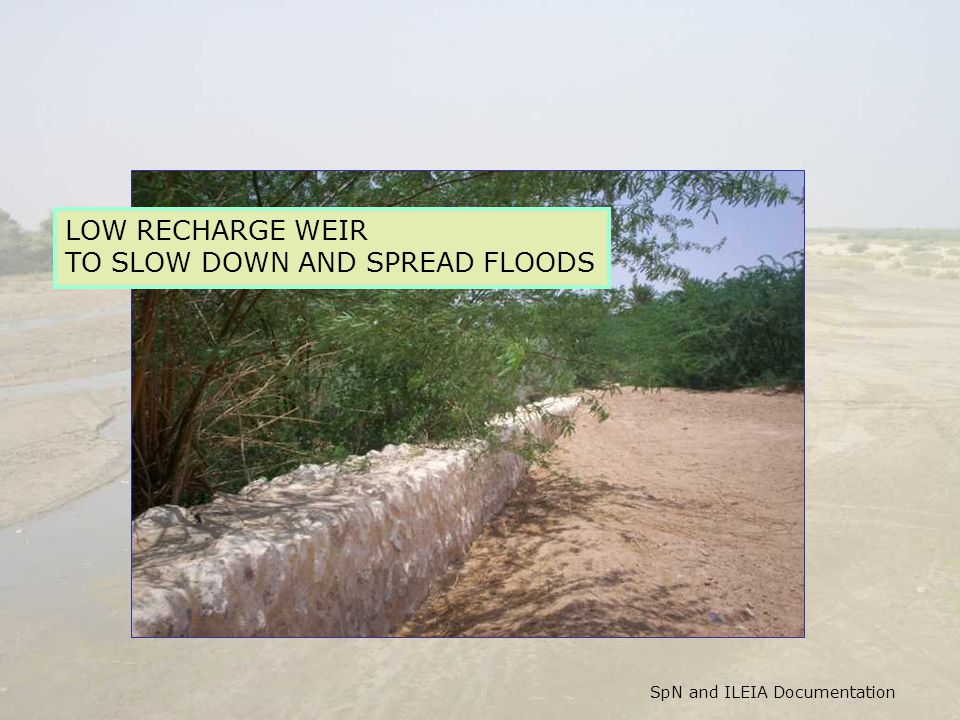 SpN and ILEIA Documentation LOW RECHARGE WEIR TO SLOW DOWN AND SPREAD FLOODS