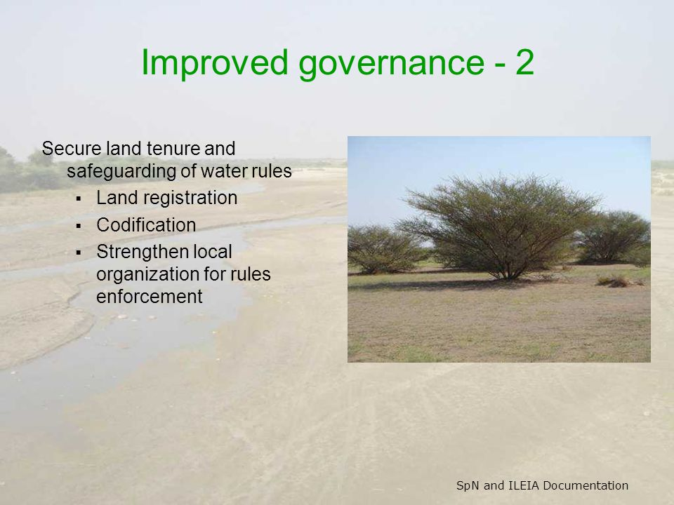 SpN and ILEIA Documentation Improved governance - 2 Secure land tenure and safeguarding of water rules Land registration Codification Strengthen local