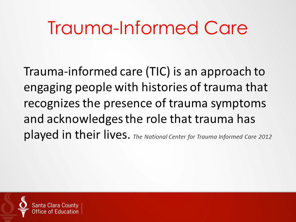 Trauma-Informed Care Trauma-informed care (TIC) is an approach to engaging people with histories of trauma that recognizes the presence of trauma symp
